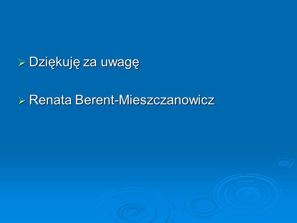 Dziękuję za uwagę Renata Berent-Mieszczanowicz