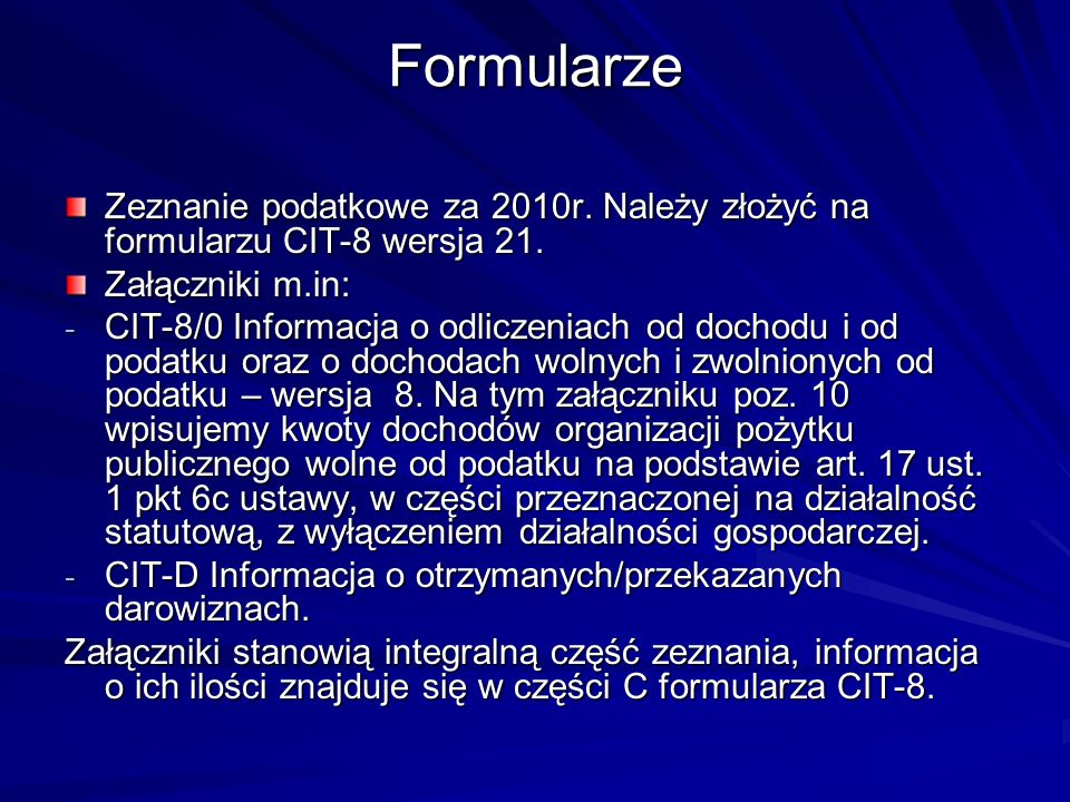FormularzeZeznanie podatkowe za 2010r. Należy złożyć na formularzu CIT-8 wersja 21. Załączniki m.in: