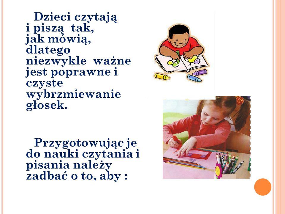 Dzieci czytają i piszą tak, jak mówią, dlatego niezwykle ważne jest poprawne i czyste wybrzmiewanie głosek.
