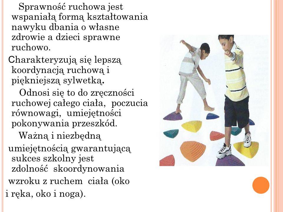 Sprawność ruchowa jest wspaniałą formą kształtowania nawyku dbania o własne zdrowie a dzieci sprawne ruchowo.