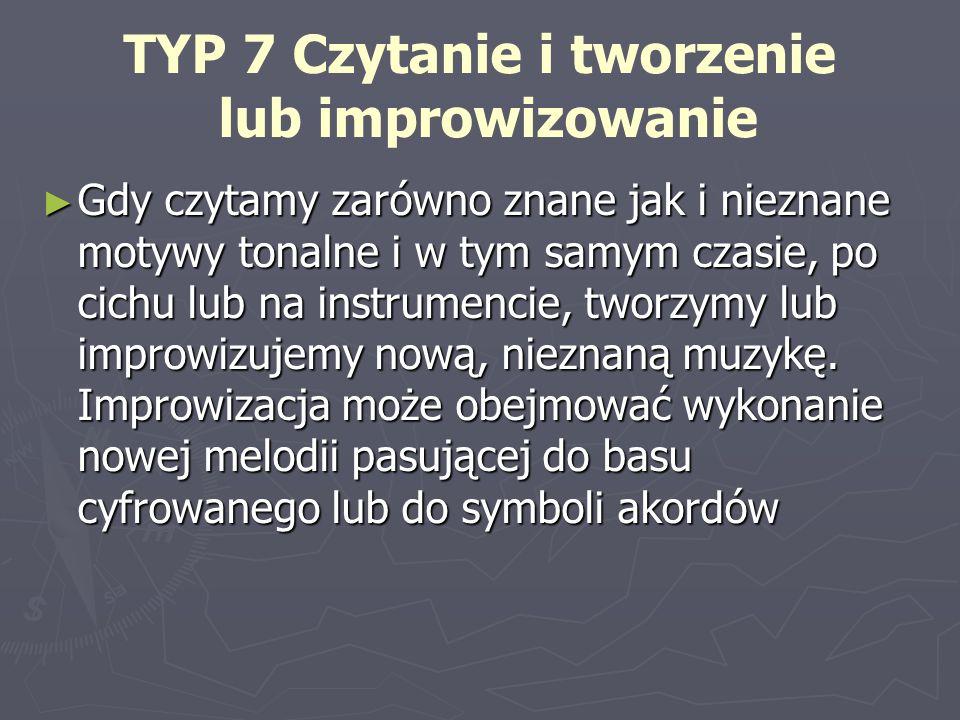 TYP 7 Czytanie i tworzenie lub improwizowanie