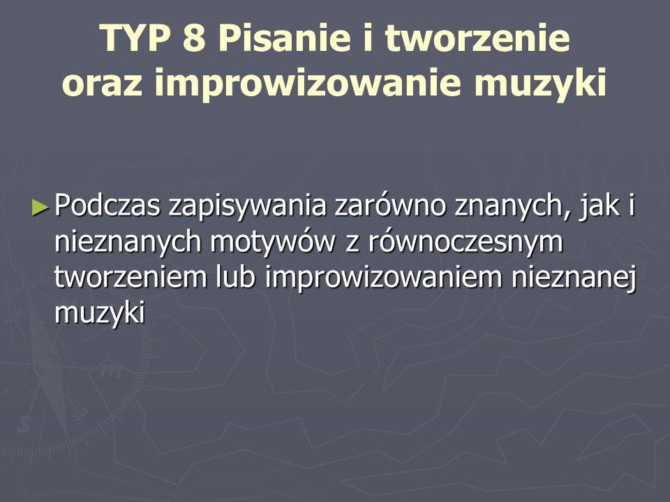 TYP 8 Pisanie i tworzenie oraz improwizowanie muzyki