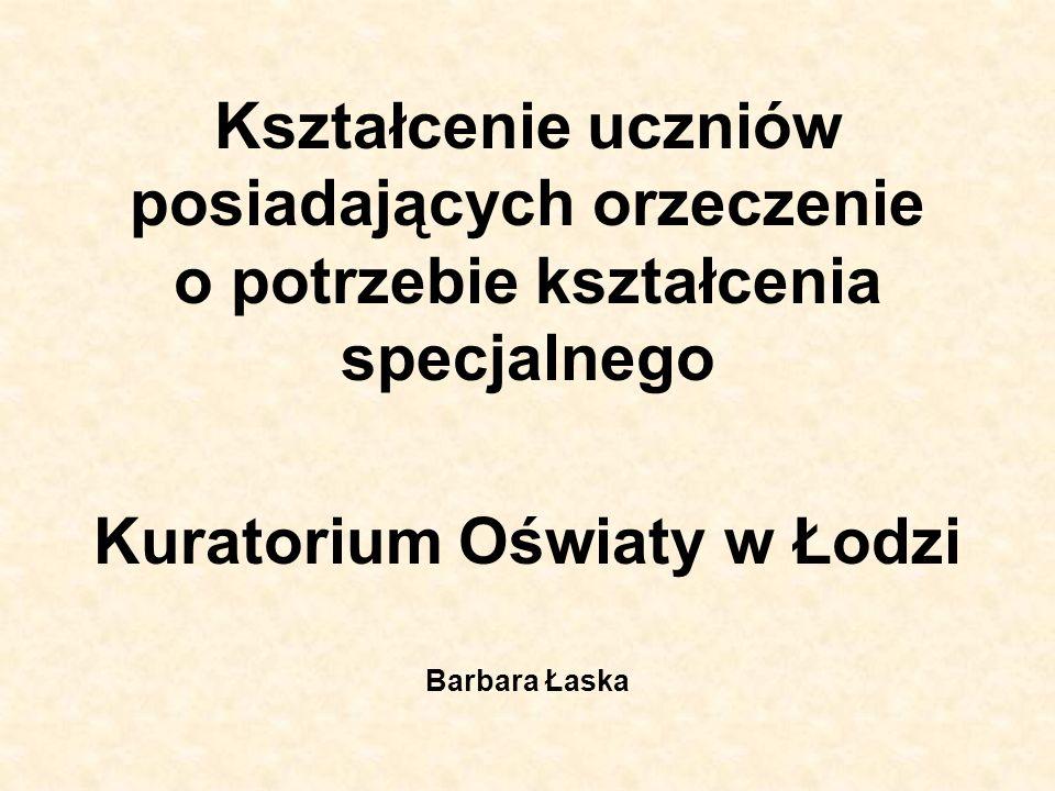 Kształcenie uczniów posiadających orzeczenie o potrzebie kształcenia specjalnego Kuratorium Oświaty w Łodzi Barbara Łaska