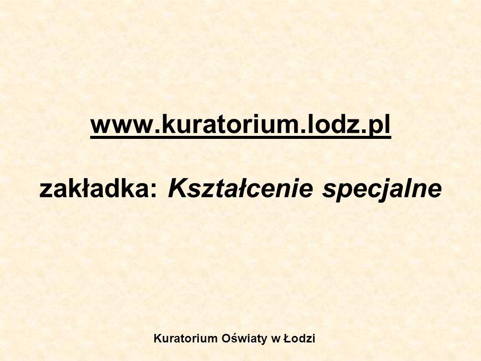 www.kuratorium.lodz.pl zakładka: Kształcenie specjalne