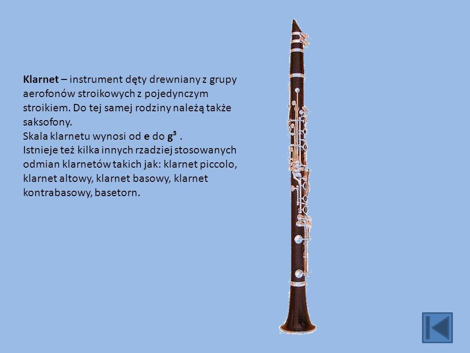 Klarnet – instrument dęty drewniany z grupy aerofonów stroikowych z pojedynczym stroikiem. Do tej samej rodziny należą także saksofony.