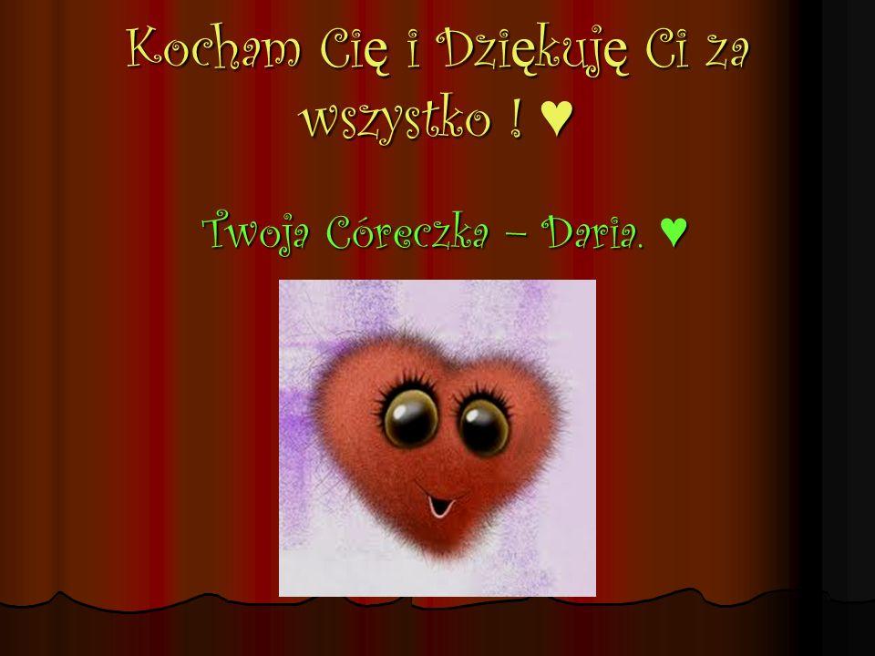 Kocham Cię i Dziękuję Ci za wszystko ! ♥