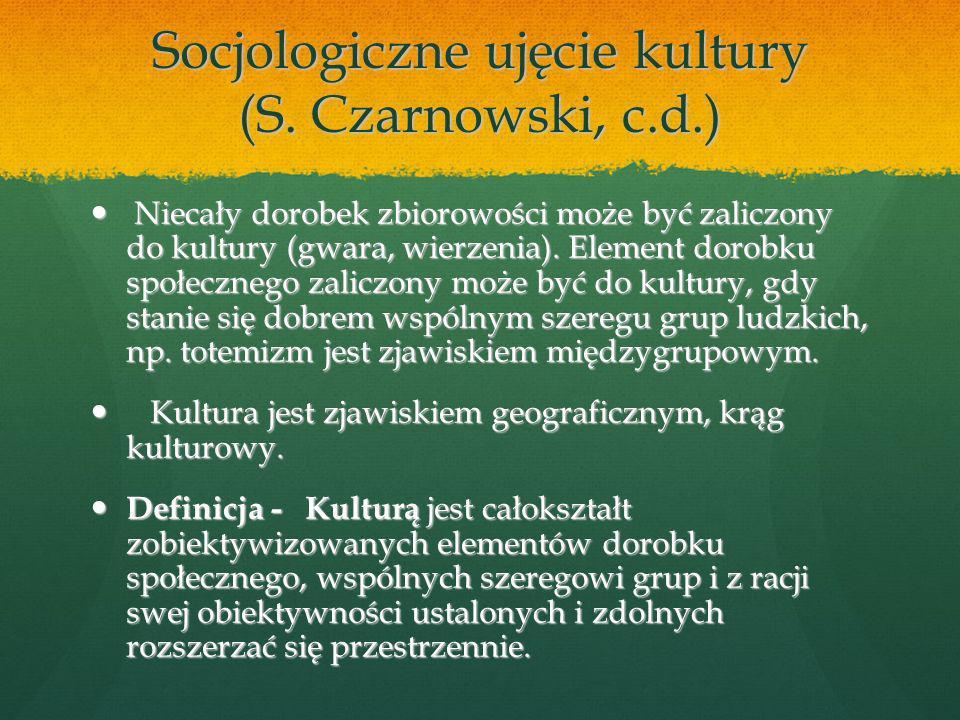 Socjologiczne ujęcie kultury (S. Czarnowski, c.d.)