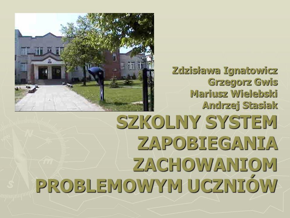 Zdzisława Ignatowicz Grzegorz Gwis Mariusz Wielebski Andrzej Stasiak SZKOLNY SYSTEM ZAPOBIEGANIA ZACHOWANIOM PROBLEMOWYM UCZNIÓW