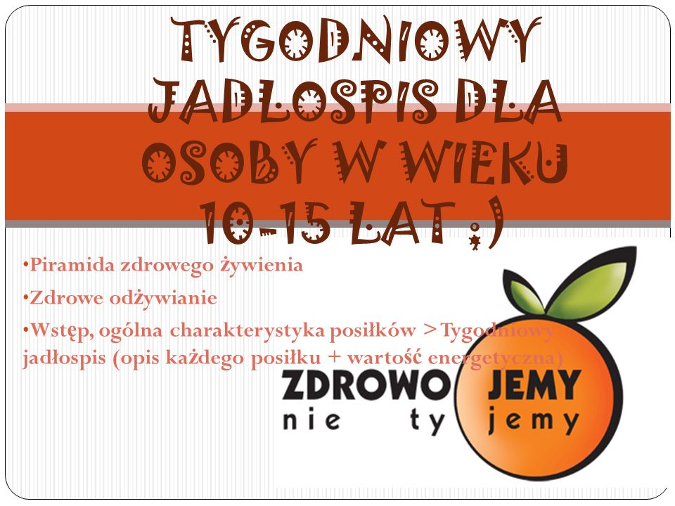 TYGODNIOWY JADLOSPIS DLA OSOBY W WIEKU 10-15 LAT ;)