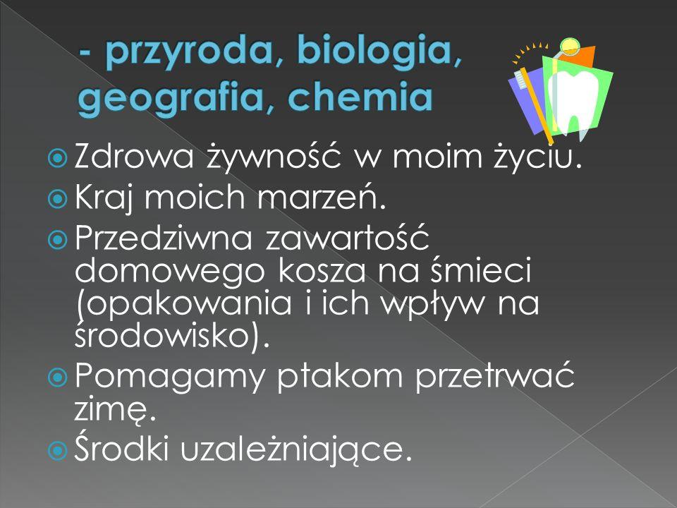 - przyroda, biologia, geografia, chemia