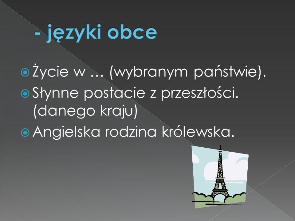 - języki obce Życie w … (wybranym państwie).