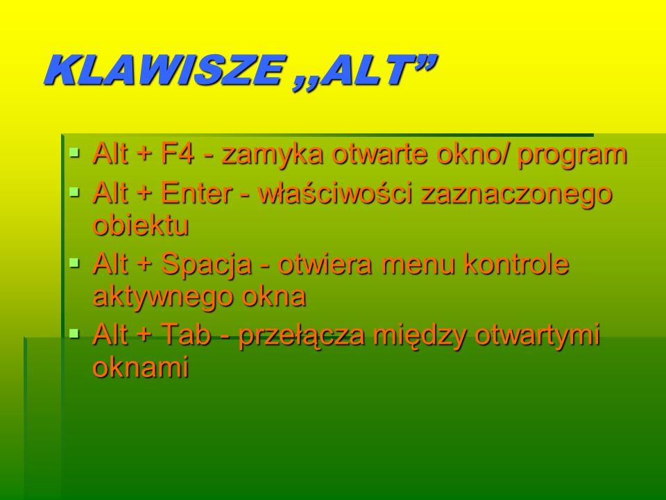 KLAWISZE ,,ALT Alt + F4 - zamyka otwarte okno/ program