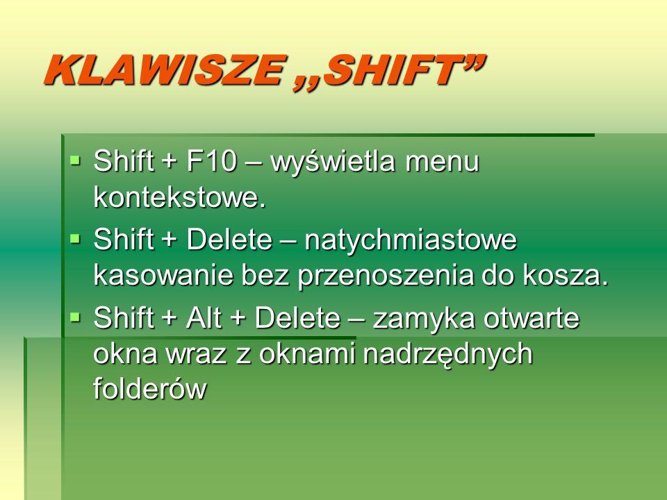 KLAWISZE ,,SHIFT Shift + F10 – wyświetla menu kontekstowe.