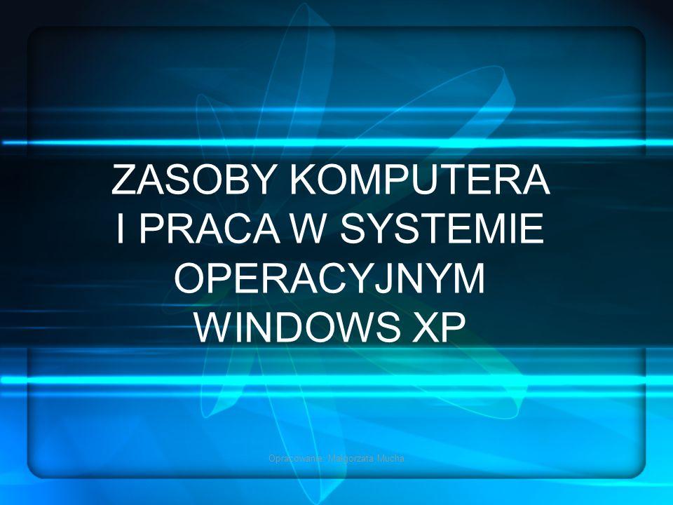 ZASOBY KOMPUTERA I PRACA W SYSTEMIE OPERACYJNYM WINDOWS XP