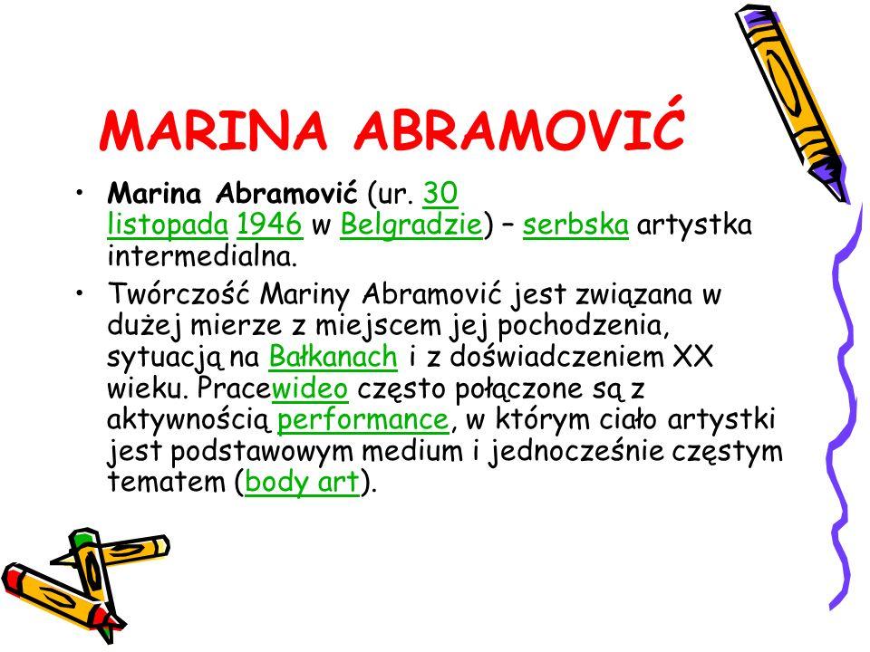 MARINA ABRAMOVIĆ Marina Abramović (ur. 30 listopada 1946 w Belgradzie) – serbska artystka intermedialna.