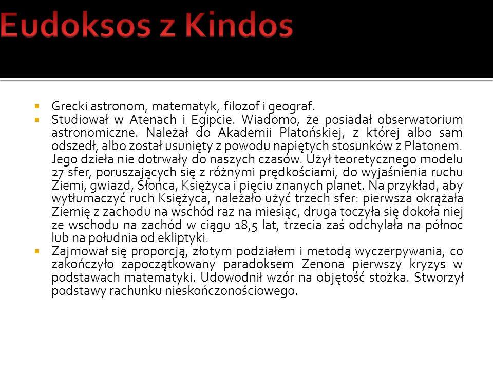 Eudoksos z Kindos Grecki astronom, matematyk, filozof i geograf.
