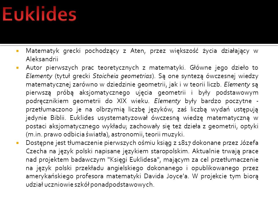 Euklides Matematyk grecki pochodzący z Aten, przez większość życia działający w Aleksandrii.