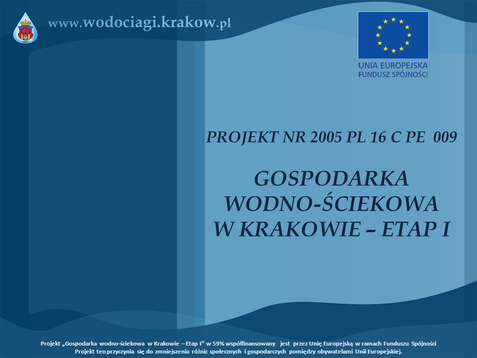 PROJEKT NR 2005 PL 16 C PE 009 GOSPODARKA WODNO-ŚCIEKOWA W KRAKOWIE – ETAP I