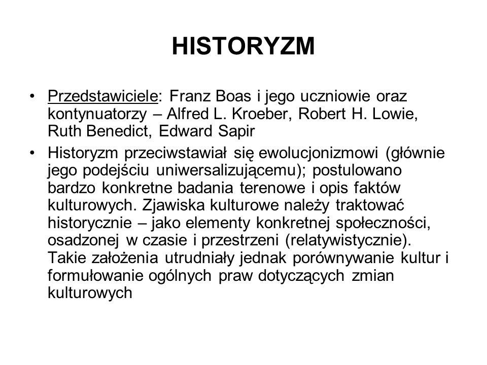 HISTORYZM Przedstawiciele: Franz Boas i jego uczniowie oraz kontynuatorzy – Alfred L. Kroeber, Robert H. Lowie, Ruth Benedict, Edward Sapir.