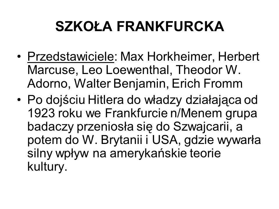 SZKOŁA FRANKFURCKA Przedstawiciele: Max Horkheimer, Herbert Marcuse, Leo Loewenthal, Theodor W. Adorno, Walter Benjamin, Erich Fromm.