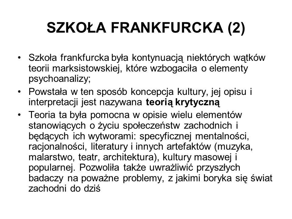 SZKOŁA FRANKFURCKA (2) Szkoła frankfurcka była kontynuacją niektórych wątków teorii marksistowskiej, które wzbogaciła o elementy psychoanalizy;