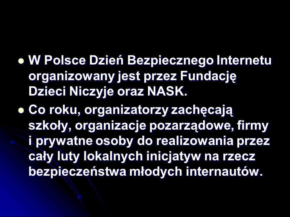 W Polsce Dzień Bezpiecznego Internetu organizowany jest przez Fundację Dzieci Niczyje oraz NASK.