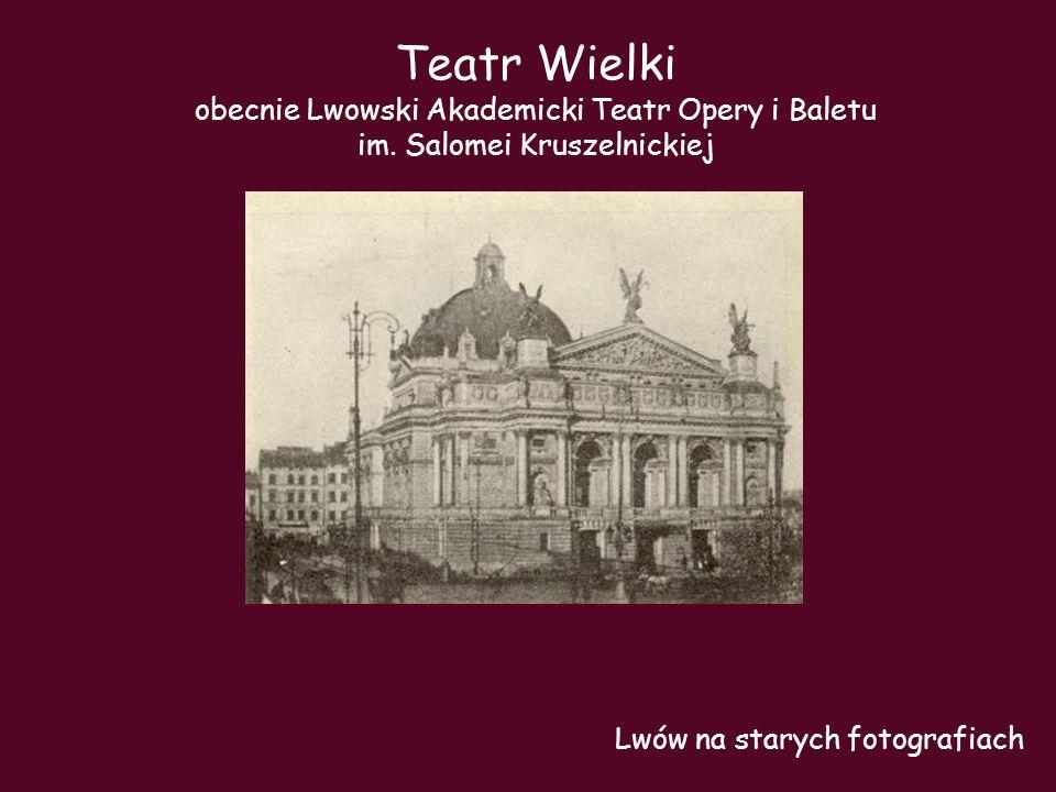 Teatr Wielki obecnie Lwowski Akademicki Teatr Opery i Baletu im