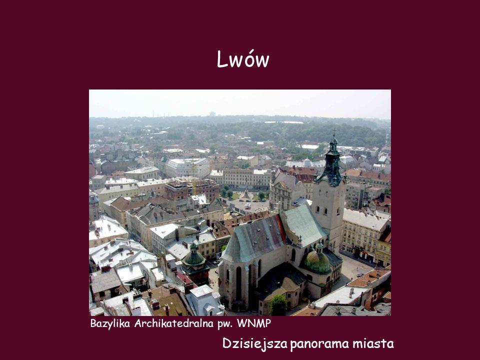 Lwów Bazylika Archikatedralna pw. WNMP Dzisiejsza panorama miasta