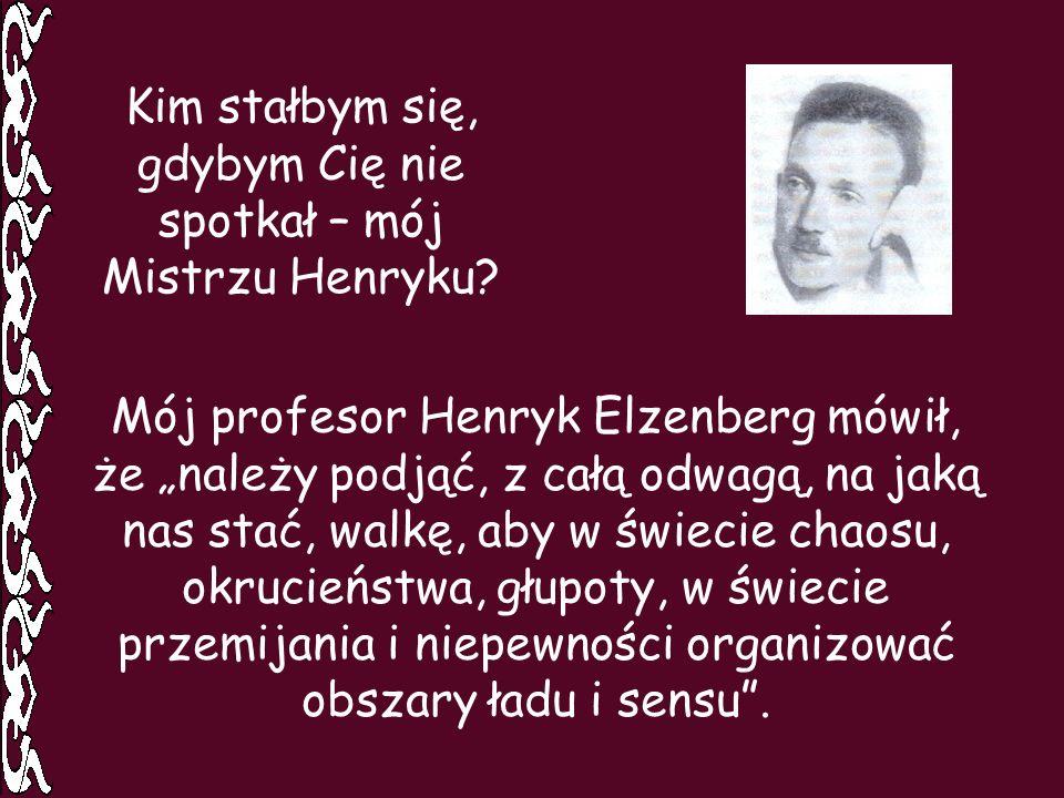 Kim stałbym się, gdybym Cię nie spotkał – mój Mistrzu Henryku