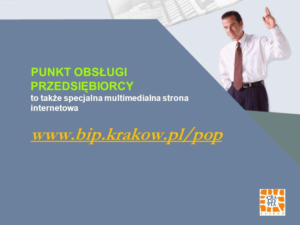 PUNKT OBSŁUGI PRZEDSIĘBIORCY to także specjalna multimedialna strona internetowa www.bip.krakow.pl/pop