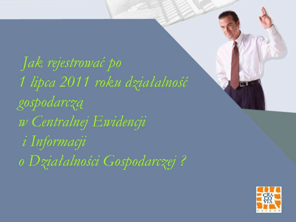 Jak rejestrować po 1 lipca 2011 roku działalność gospodarczą w Centralnej Ewidencji i Informacji o Działalności Gospodarczej