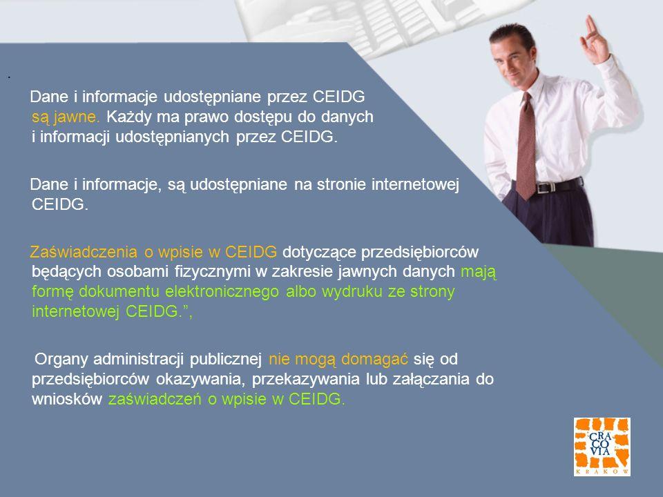 .Dane i informacje udostępniane przez CEIDG są jawne. Każdy ma prawo dostępu do danych i informacji udostępnianych przez CEIDG.