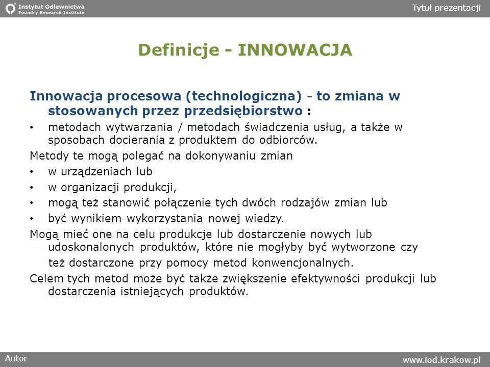 Definicje - INNOWACJA Innowacja procesowa (technologiczna) - to zmiana w stosowanych przez przedsiębiorstwo :