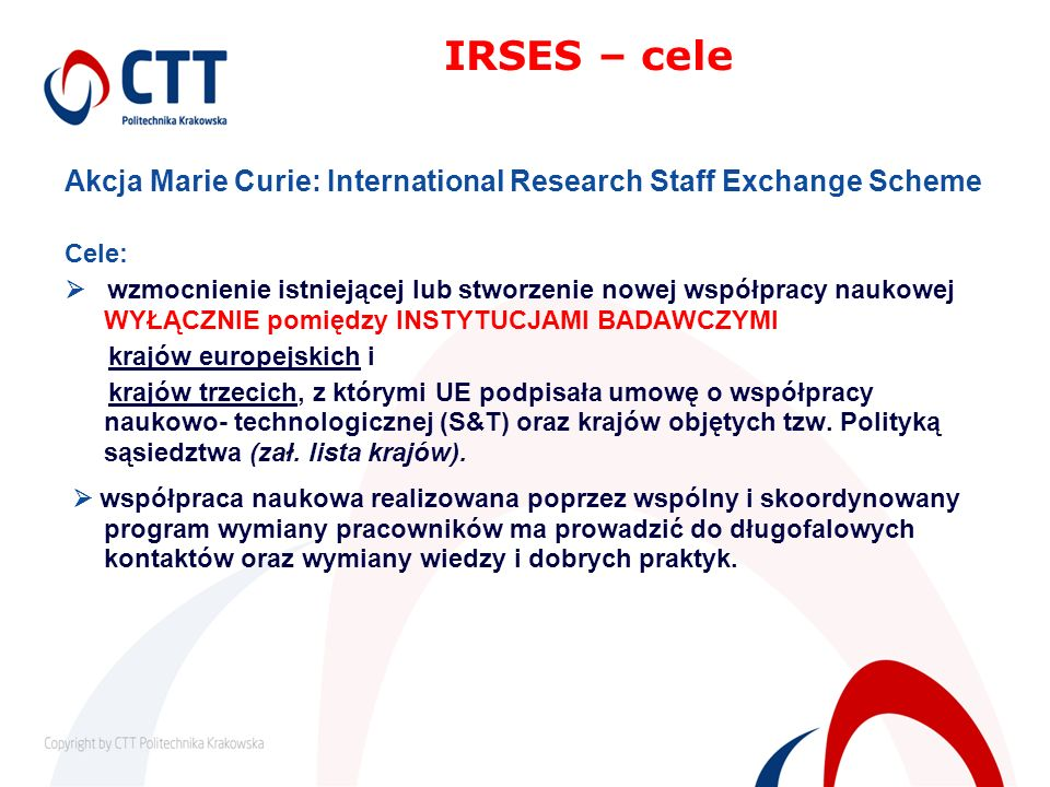 IRSES – celeAkcja Marie Curie: International Research Staff Exchange Scheme. Cele: