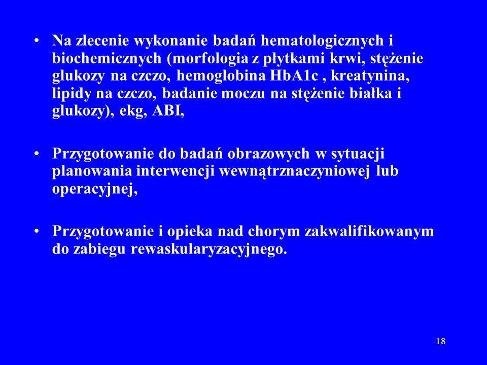Na zlecenie wykonanie badań hematologicznych i biochemicznych (morfologia z płytkami krwi, stężenie glukozy na czczo, hemoglobina HbA1c , kreatynina, lipidy na czczo, badanie moczu na stężenie białka i glukozy), ekg, ABI,