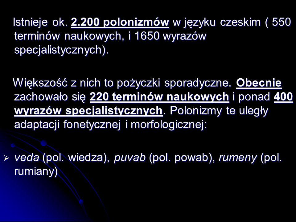 Istnieje ok. 2.200 polonizmów w języku czeskim ( 550 terminów naukowych, i 1650 wyrazów specjalistycznych).