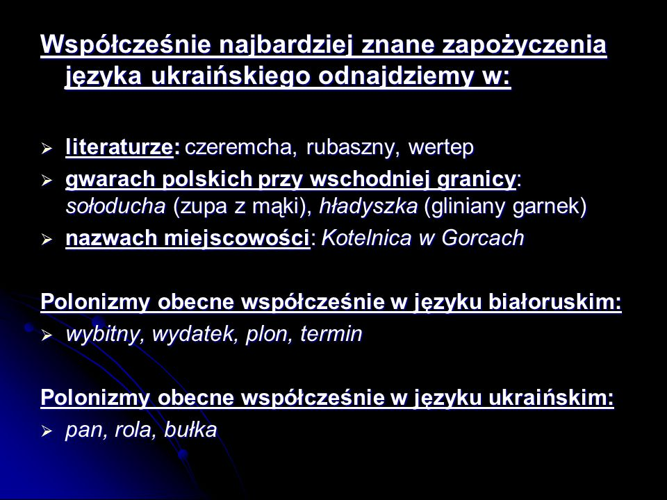 Współcześnie najbardziej znane zapożyczenia języka ukraińskiego odnajdziemy w: