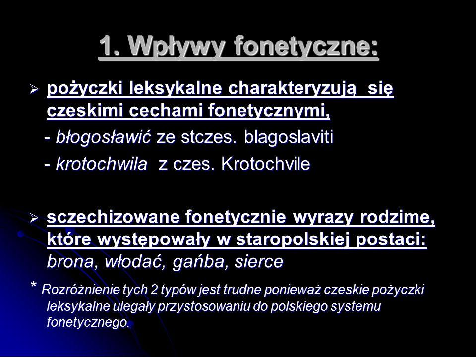 1. Wpływy fonetyczne: pożyczki leksykalne charakteryzują się czeskimi cechami fonetycznymi, - błogosławić ze stczes. blagoslaviti.