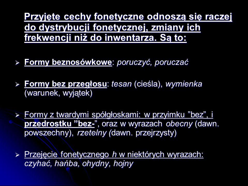 Przyjęte cechy fonetyczne odnoszą się raczej do dystrybucji fonetycznej, zmiany ich frekwencji niż do inwentarza. Są to: