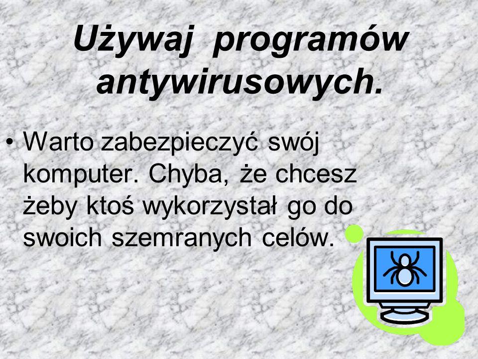 Używaj programów antywirusowych.