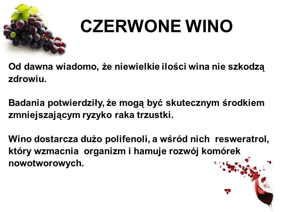 CZERWONE WINO Od dawna wiadomo, że niewielkie ilości wina nie szkodzą zdrowiu.