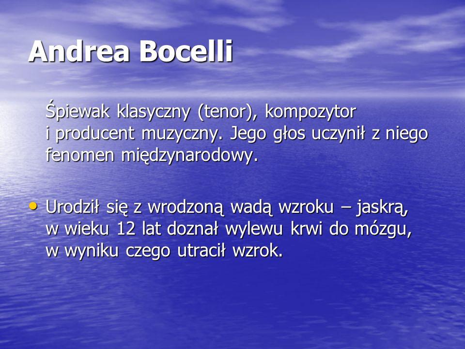 Andrea Bocelli Śpiewak klasyczny (tenor), kompozytor i producent muzyczny. Jego głos uczynił z niego fenomen międzynarodowy.