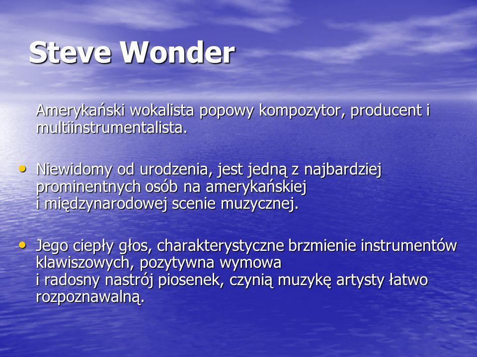 Steve Wonder Amerykański wokalista popowy kompozytor, producent i multiinstrumentalista.