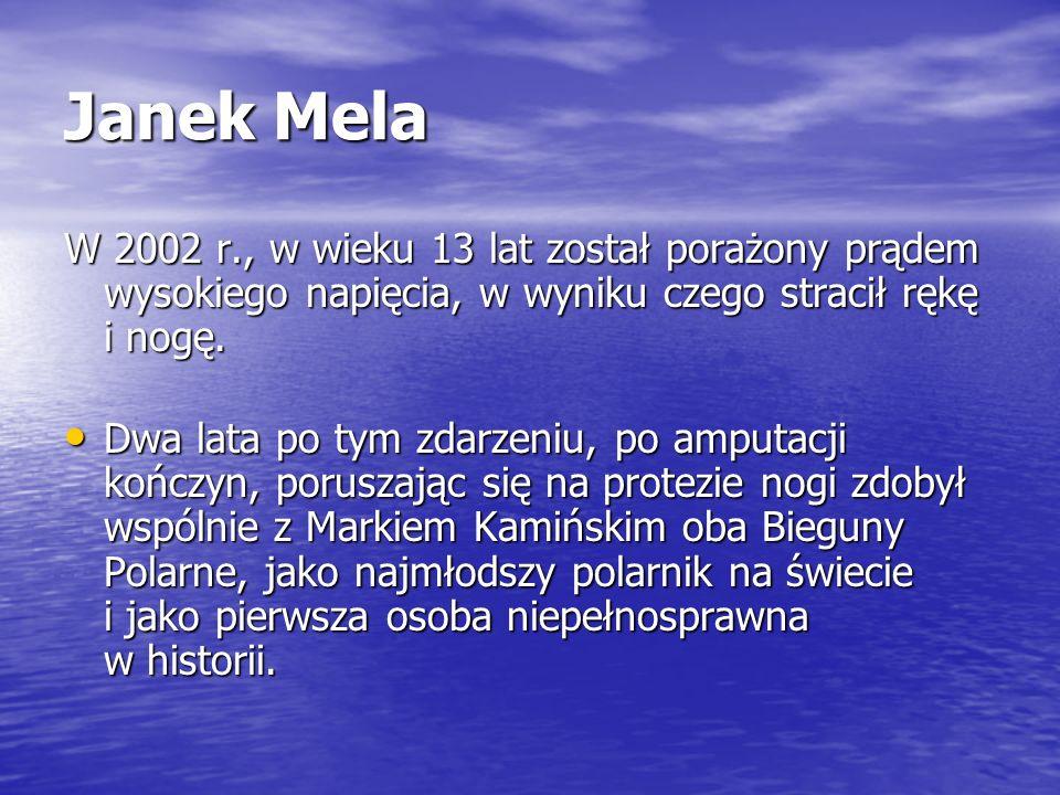 Janek Mela W 2002 r., w wieku 13 lat został porażony prądem wysokiego napięcia, w wyniku czego stracił rękę i nogę.