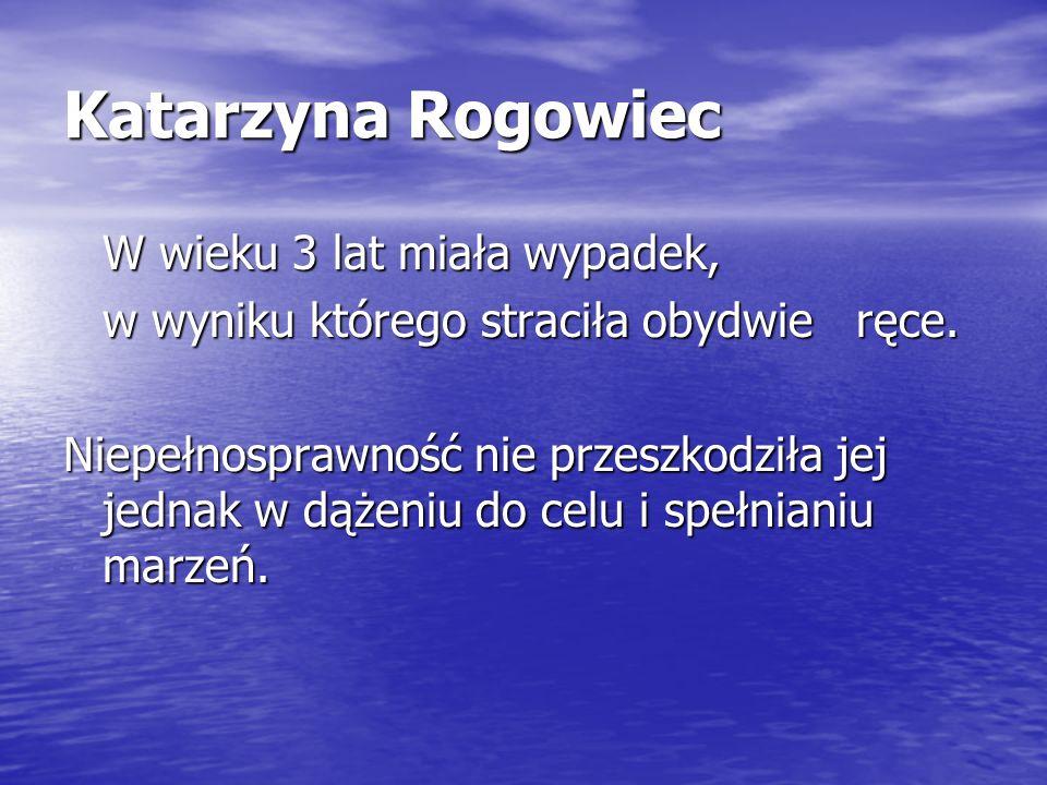 Katarzyna Rogowiec W wieku 3 lat miała wypadek,
