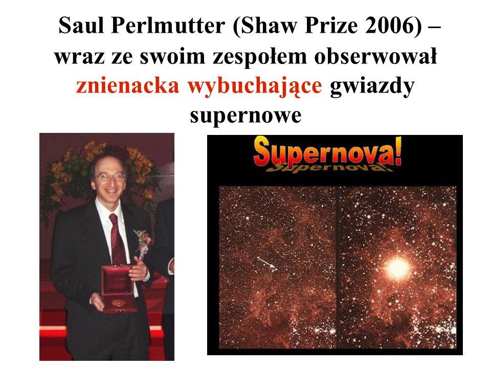 Saul Perlmutter (Shaw Prize 2006) – wraz ze swoim zespołem obserwował znienacka wybuchające gwiazdy supernowe