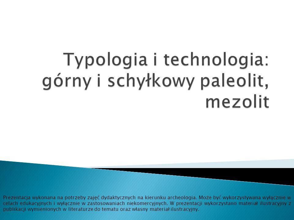Typologia i technologia: górny i schyłkowy paleolit, mezolit