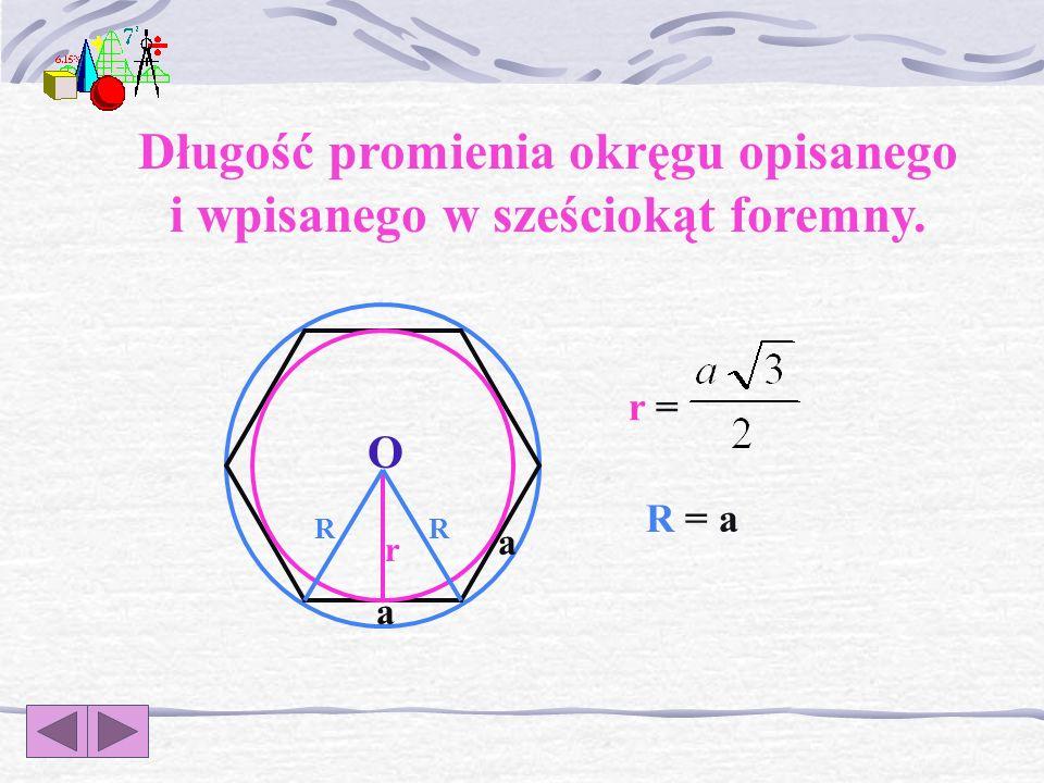 Długość promienia okręgu opisanego i wpisanego w sześciokąt foremny.