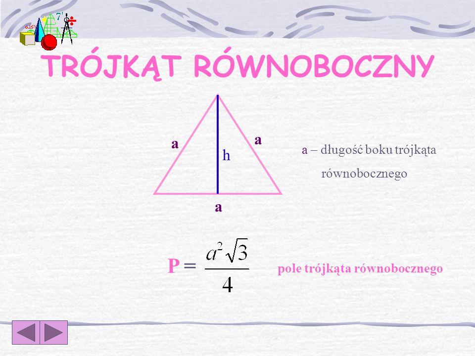 TRÓJKĄT RÓWNOBOCZNY P = h a a – długość boku trójkąta równobocznego