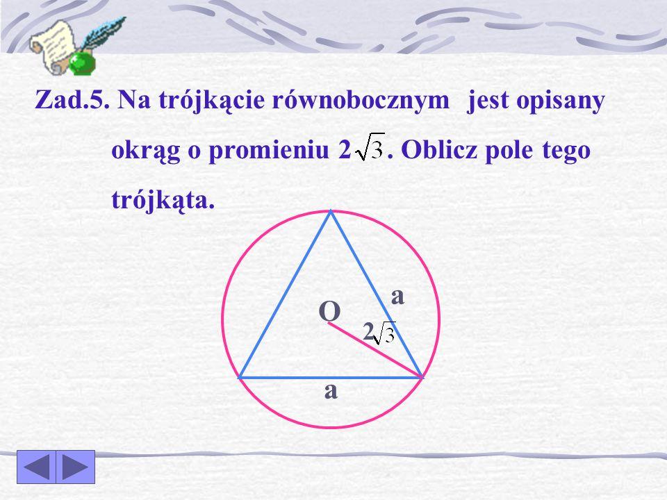 a O a Zad.5. Na trójkącie równobocznym jest opisany